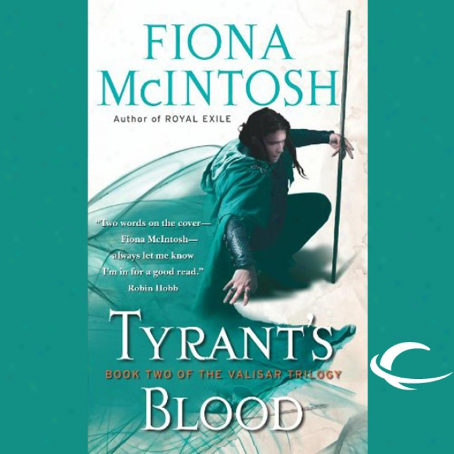 Tyrant's Blood: Work Two Of The Valisar Trilogy (unabridged)