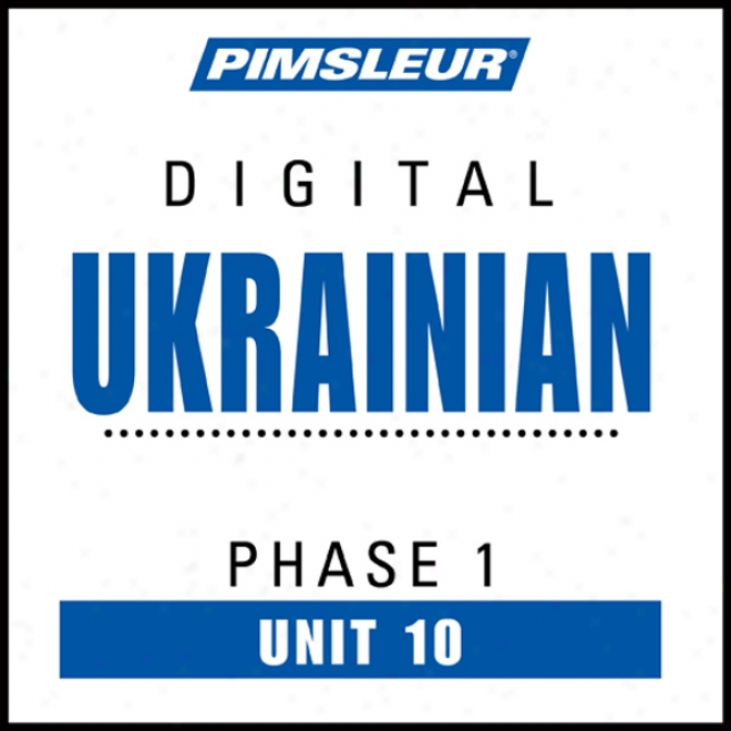 Ukrainian Phase 1, Unit 10: Learn To Speak And Understand Ukrainian Upon Pimsleur Language Programs