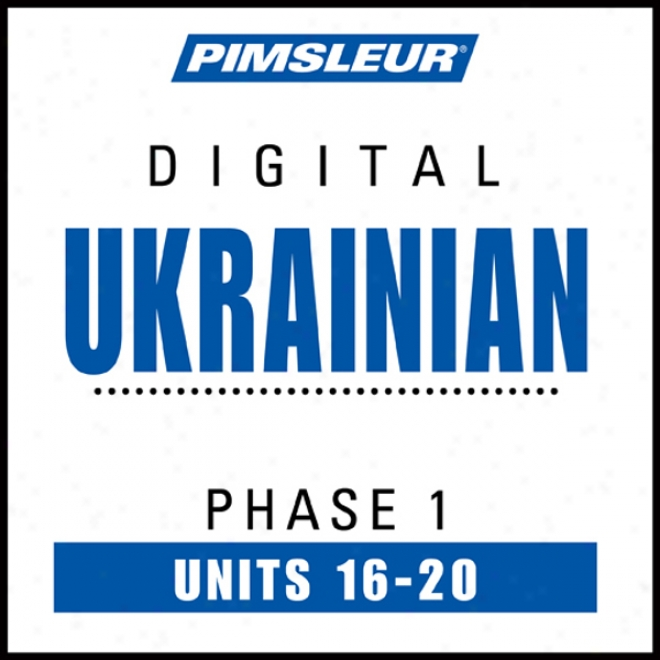 Ukrainian Phase 1, Unit 16-20: Learn To Speak And Understand Ukrainian By the side of Pimsleur Language Programs