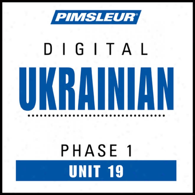 Ukrainian Phas e1, Unit 19: Learn To Speak And Understand Ukrainian With Pimsleur Language Programs