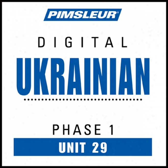 Ukrainian Phase 1, Unit 29: Learn To Speak And Understand Ukrainian With Pimsleur Language Programs