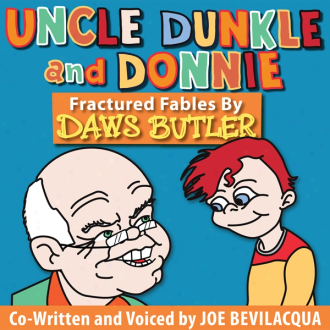 Uncle Dunkle And Donnie: 35 Fractured Fables From The Voice Of Yogi Bear! (unabridged)
