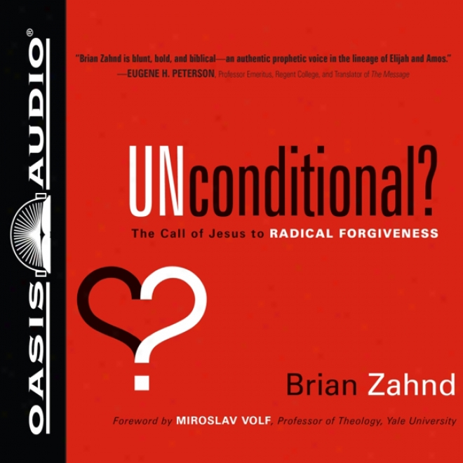 Unconditional?: The Calll Of Jesus To Radical Forgiveness (unabridged)