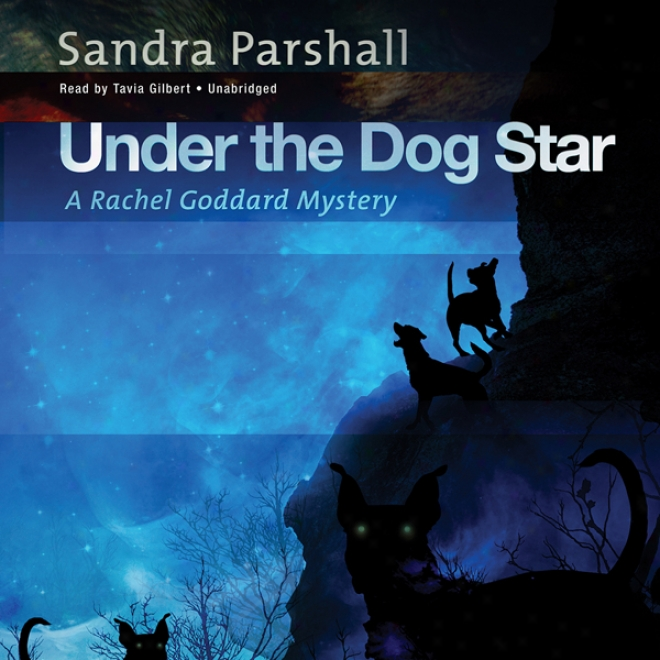 Under The Dog Star: A Rachel Goddard Mystery, Book 4 (unabridged)