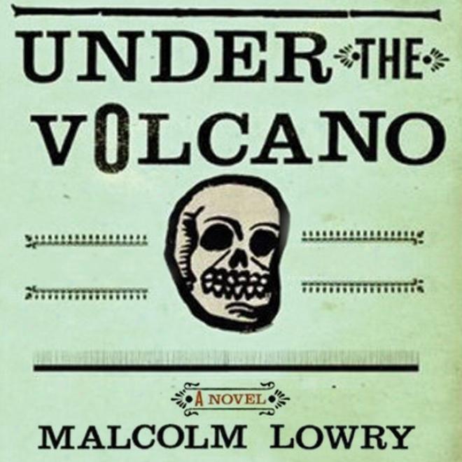 Under The Volcano: A Novel (unabridged)