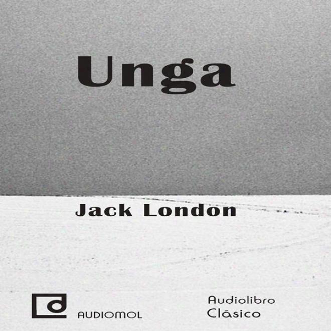 Unga (unabridged)