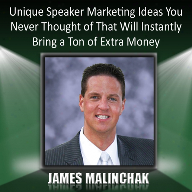 Unique Speaker Marketing Ideas You Never Thought Of That Will Instantly Conduct A Ton Of Extra Money