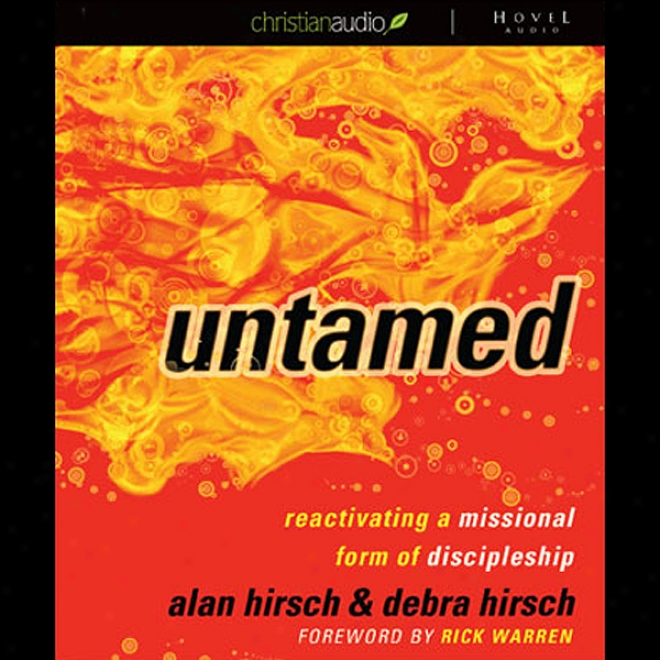 Untamed: Reactivating A Missional Form Of Discipleship (unabridged)