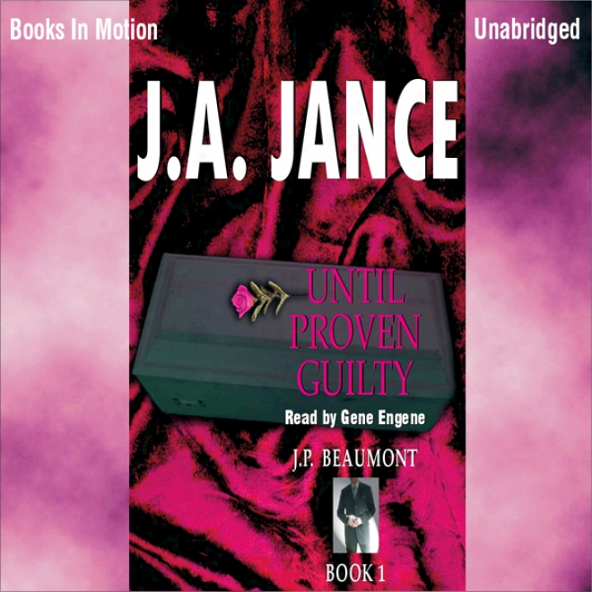 Until Proven Guilty: J. P. Beaumont Series, Book 1 (unabridged))