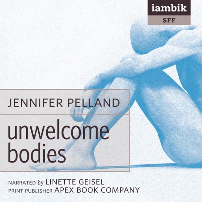 Unwelcome Bodies (unabridged)