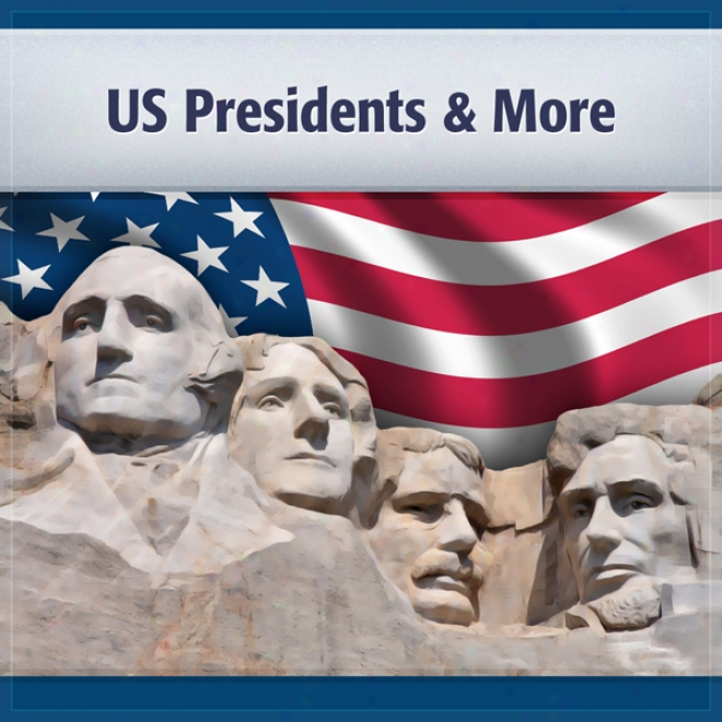 U.s. Presidents And More: Preisdents, Conditions And Vice Presidents (unabridged)
