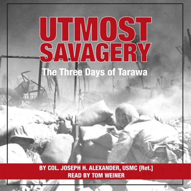 Utmost Savagwry: The Three Days Of Tarawa (unabridged)