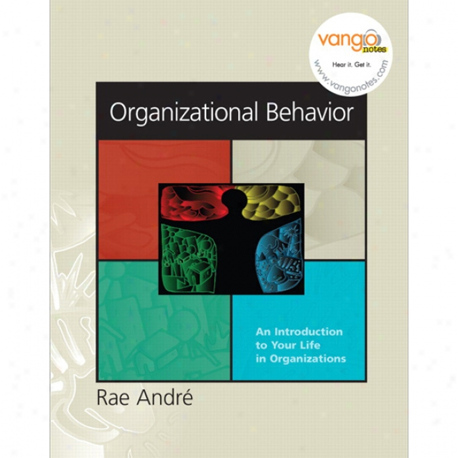 Vangonotes For Organizational Behavior: An Introduction To Your Life In Organizations, 1/e