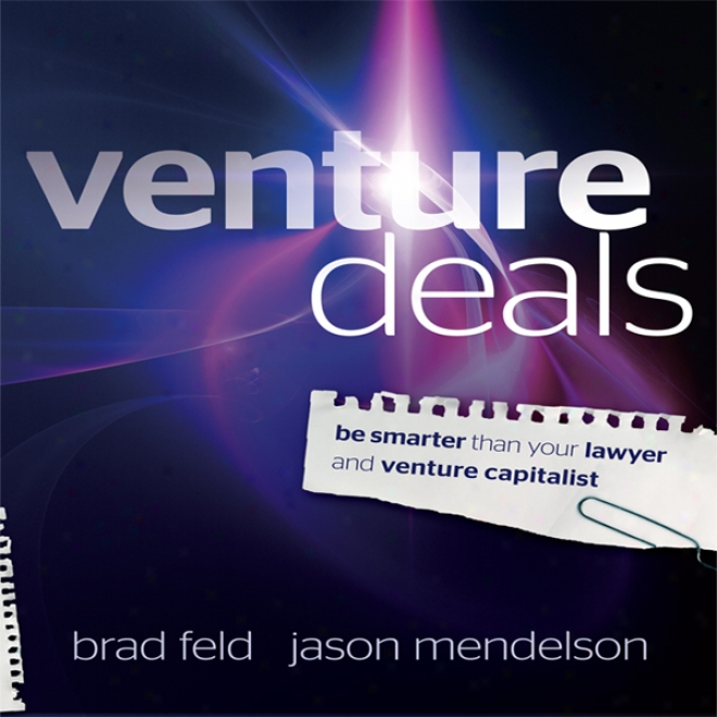 Venture Deals: Be Smarter Than Your Lawyer And Venture Capitalist (unabridged)