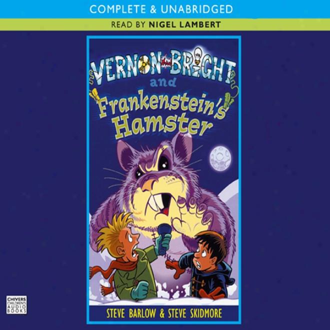 Vernon Bright And Frankenstein's Hamster (unabridged)