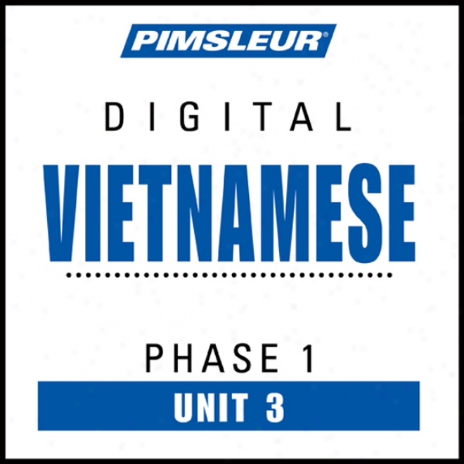 Vietnamese Phase 1, Unit 03: Be informed To Announce And Understand Vietnamese With Pimsleur Language Programs