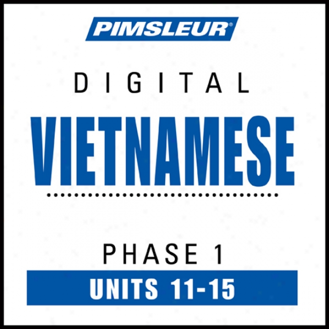 Vietnamesee Phase 1, Unit 11-15: Learn To Speak And Understand Vietnamese With Pimsleur Language Programs