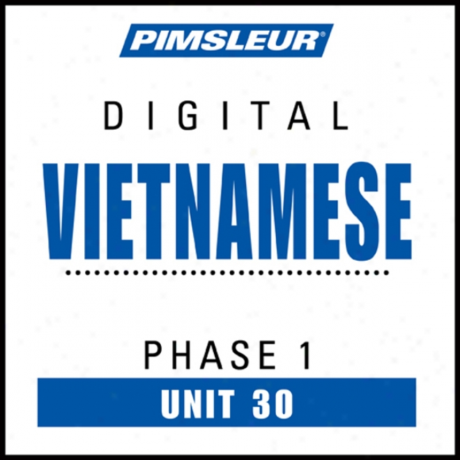 Vietnamese Phase 1, Unit 30: Learn To Speak And Understand Vietnamese With Pimsleur Langage Programs