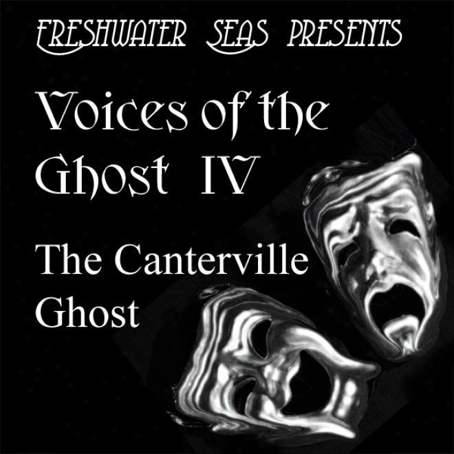 "Voices Of The Ghost Iv: The Canterville Spirit - ""a Classic Comic Ghost Story By Oscar Wilde"" (unabridged)"