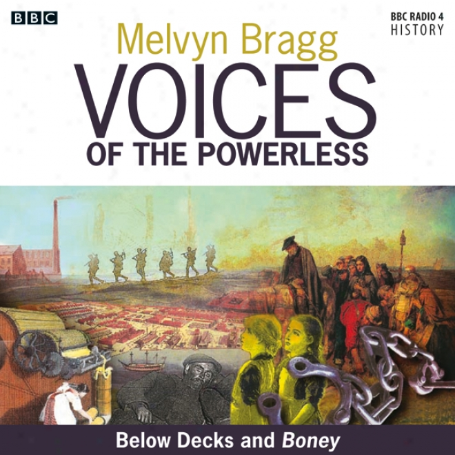 Voices Of The Powerless: Below Decks And Boney: The Royal Naval Dockyards, Chatham, Nelson And The Napoleonic Wars