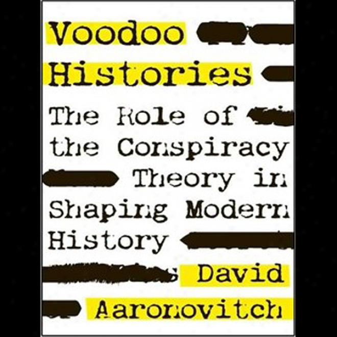 Voodoo Histories: The Role Of The Conspiracy Theory In Shaping Modern History( unabridged)