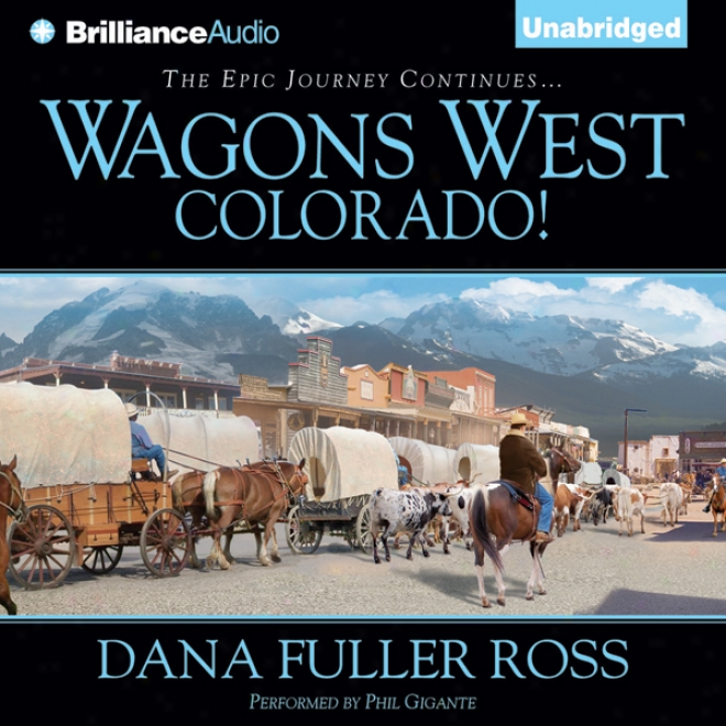 Wagons West Colorado!: Wagons West, Book 7 (unabridged)