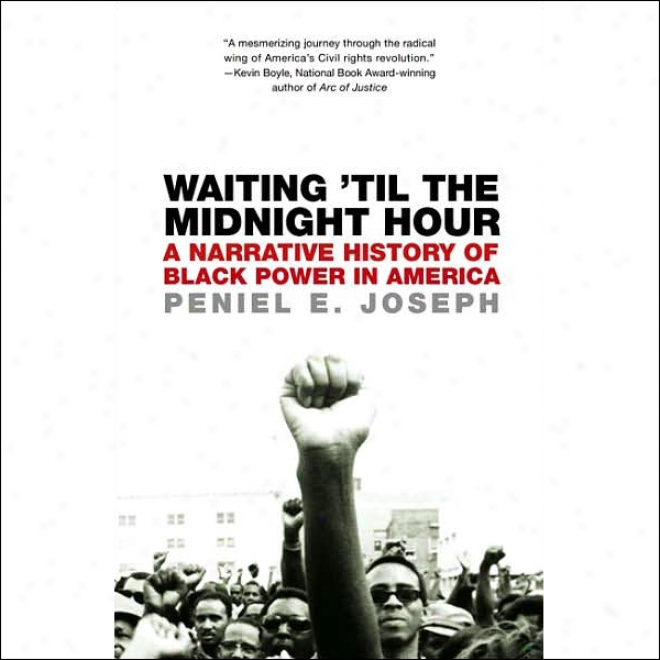Waiting 'til The Midnight Hour: A Narrative History Of Black Power In America (unabridged)