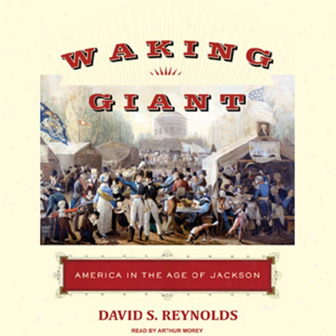 Waking Giant: America In The Age Of Jackson (unabridged)