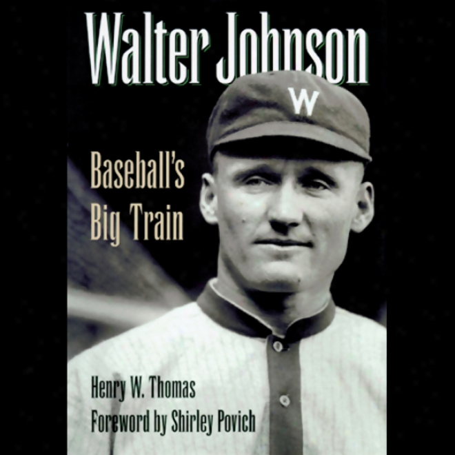 Walter Johnson: Basbeall's Big Train (unabridged)