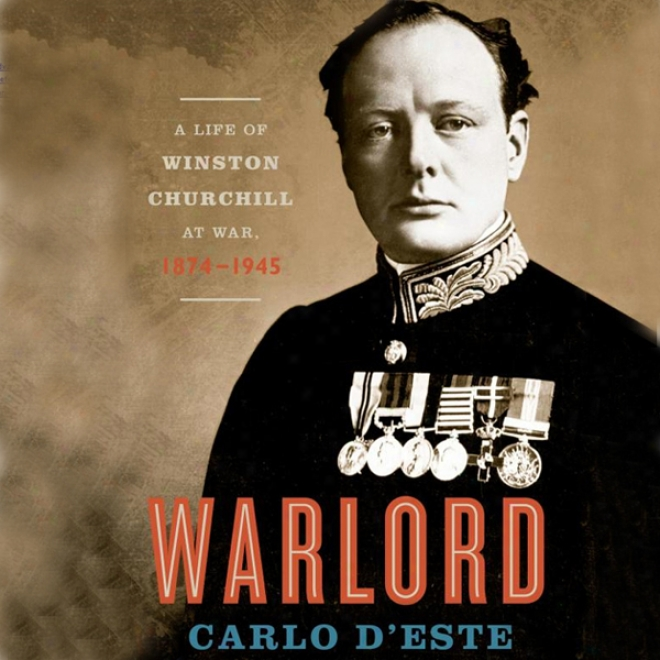 Warlord: A Life Of Churchill At War, 18874 - 1945 (unabridged)