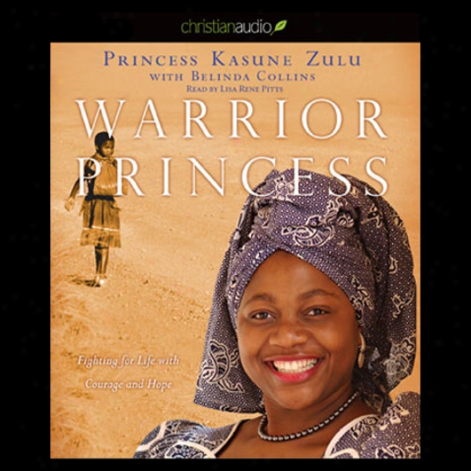 Warrior Princess: Fighting For Life With Courage And Hope (unabridged)