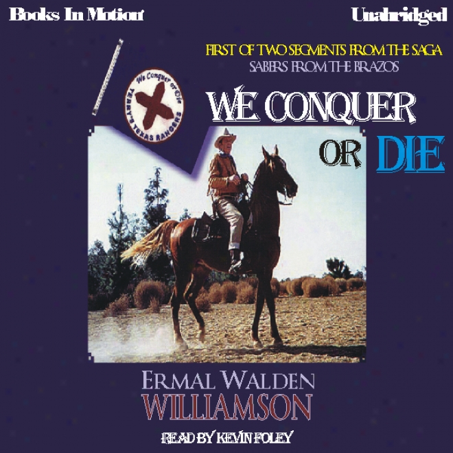 We Conquer Or Die: Sabers From The Brazos, Book 1 (unabridged)