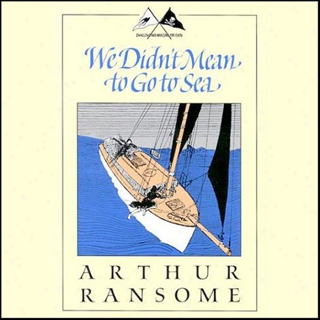 We Didn't Mean To Go To Sea: Swallows And Amazons Series (unabridged)