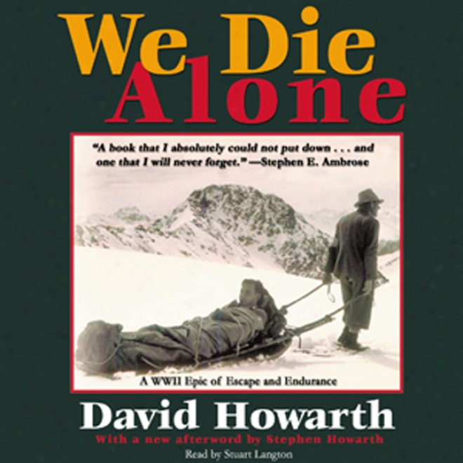 We Die Alone: A Wwii Epic Of Escape And Endurance (unabridged)