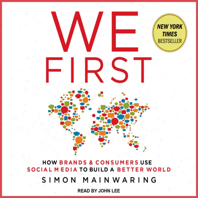 We First: How Brands And Consumers Uae Social Media To Build A Better World (unabridged)