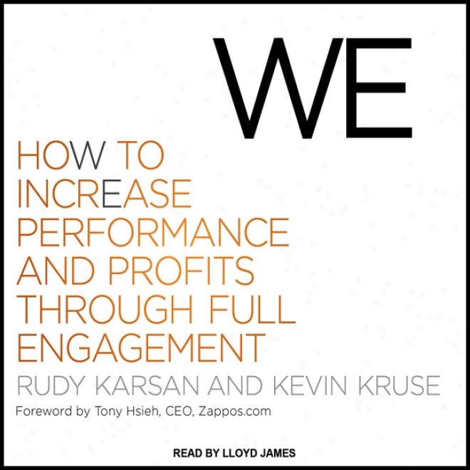 We: How To Icnrease Performance And Profits Through Full Engagement (unabridged)