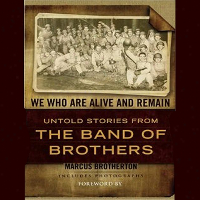 We Who Are Alive And Remain: Untold Stories From The Band Of Brotners (unabridged)