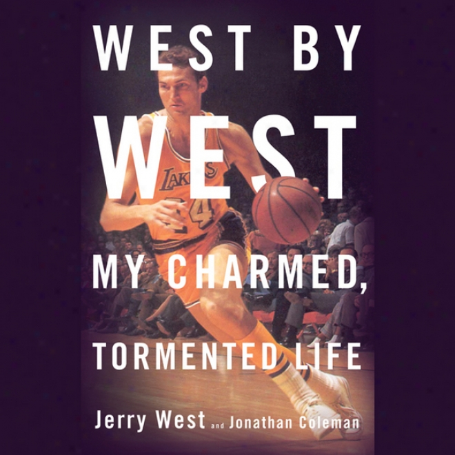 West By West: My Charmed, Tormented Life (unabridged)