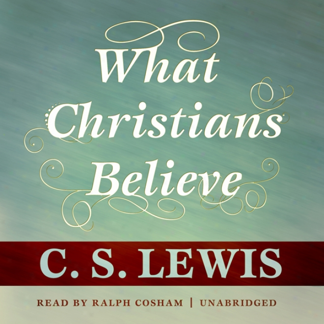 What Christians Believe (unabridged)