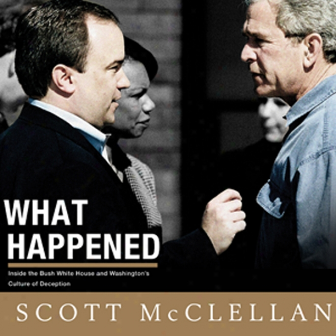 What Happened: Inside The Bush White House And Washingotn's Improvement Of Imposture (unabridged)