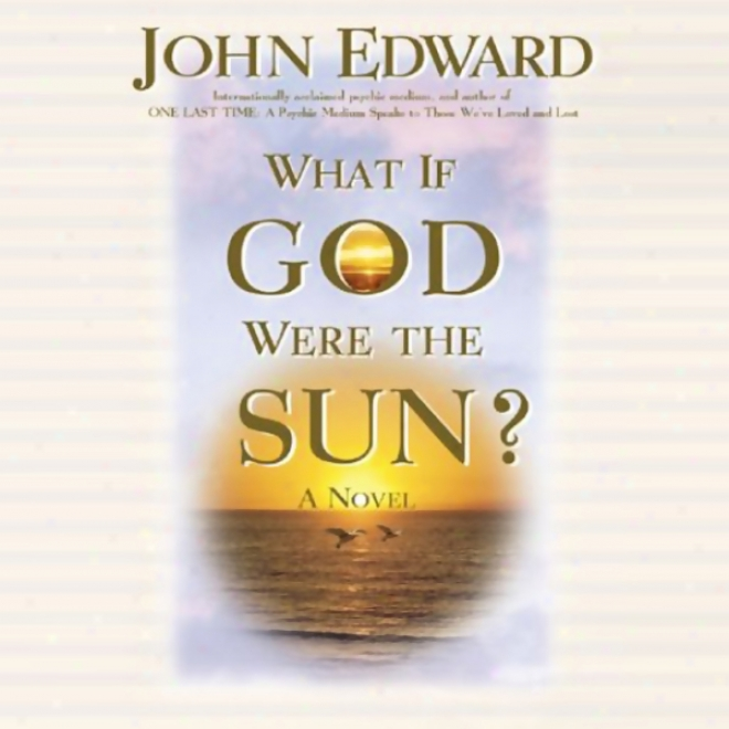 What If God Were The Sun? (unabridged)