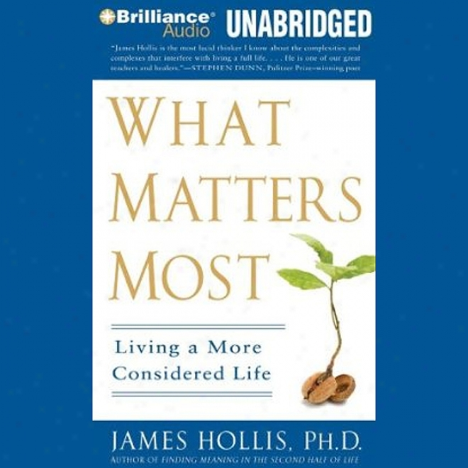 What Matters Most: Livnig A More Considered Life (unabridged)