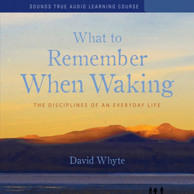 What To Remember When Waking: The Disciplines Of Everyday Life