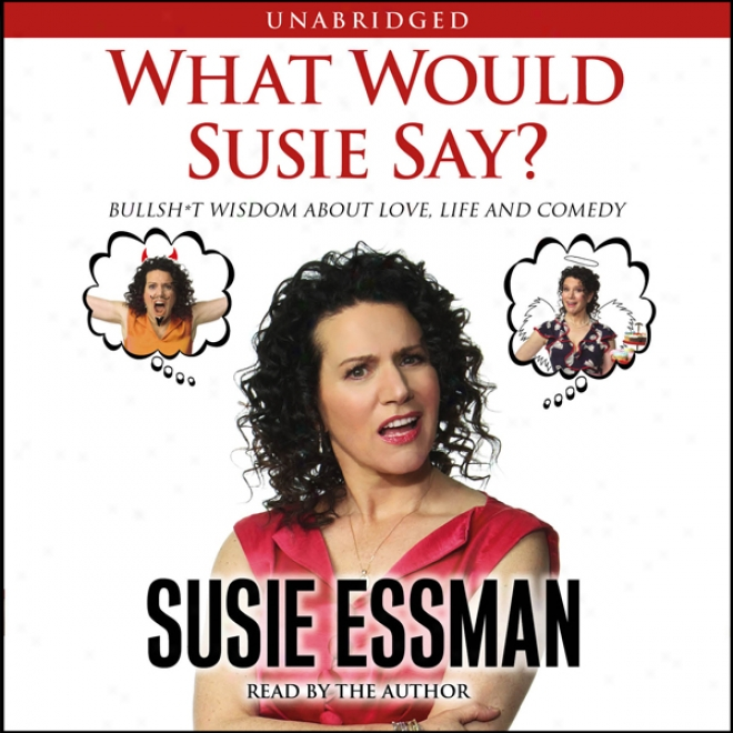 What Would Susie Say?: Bullsh-t Wisdom About Good-will, Life And Comedt (unabridged)