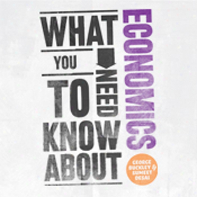 What You Want To Know About: Economics (unabridged)