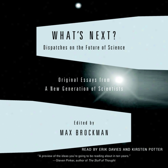 What's Next: Dispatches On The Future Of Science (unabridged)