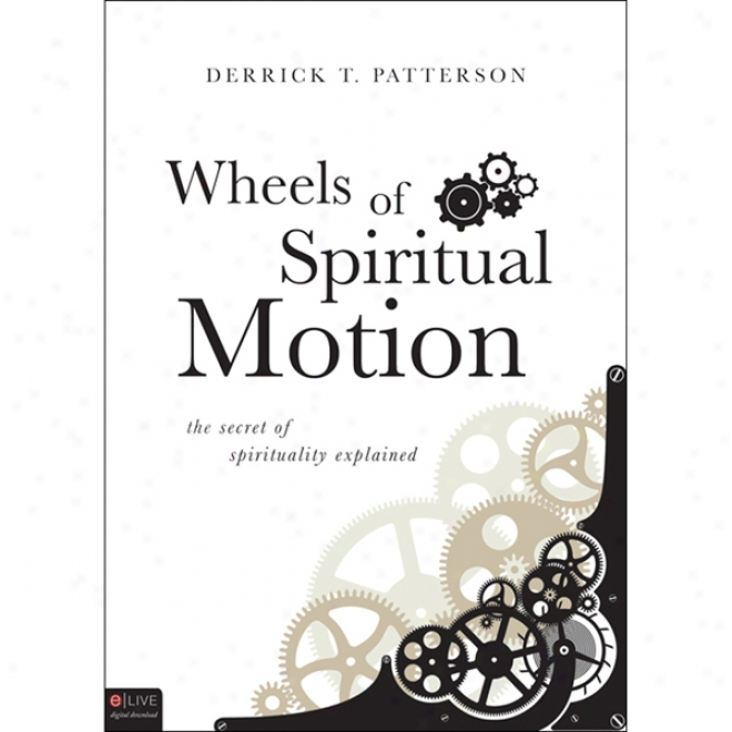 Wheels Of Spiritual Motion: The Secret Of Spirituality Explained (unabridgsd)