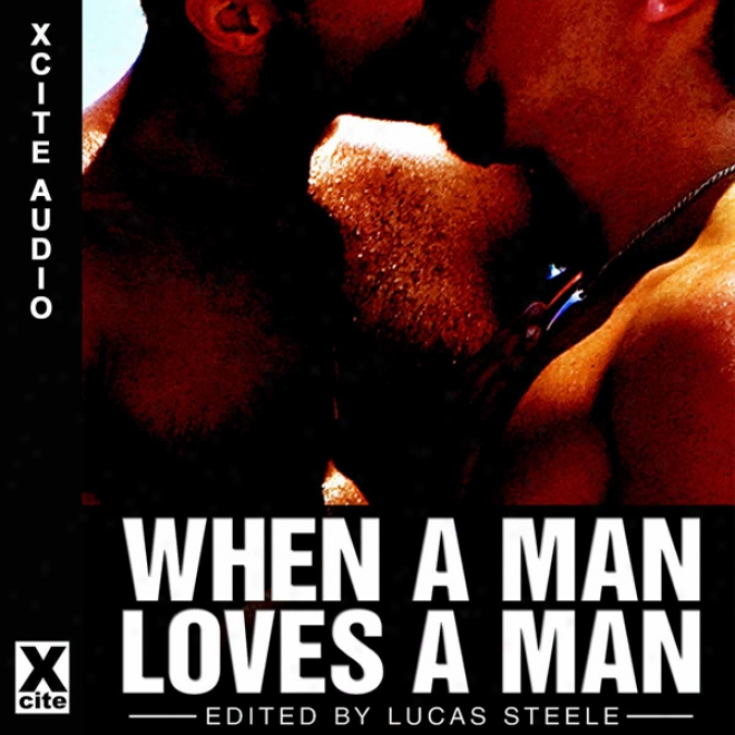 When A Man Loves A Man: A Collection Of Gay Erotica (unabridged)