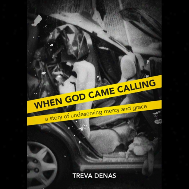 When God Came Calling: A Story Of Undeserving Mercy And Grace