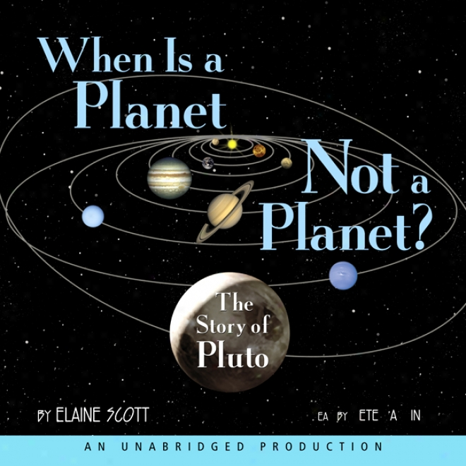 At the time Is A Planet Not A Plante?: The Story Of Pluto (unabridged)